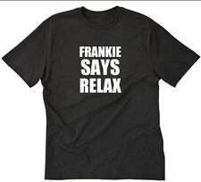 Frankie Says Relax T-shirt Funny Hilarious 80's Dance New Wave Tee Shirt S-5XL