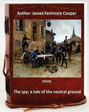 The Spy; A Tale of the Neutral Ground. Novel by: J.Fenimore Cooper (Original Cla