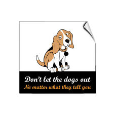 Dont Let The Dogs Out No Matter What They Tell You LABEL DECAL STICKER