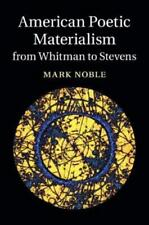 American Poetic Materialism from Whitman to Stevens by Noble, Mark (Author)