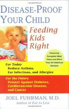 Disease-Proof Your Child: Feeding Kids Right by Fuhrman, Joel 0312338058 The