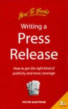 Writing a Press Release: How to Get the Right Ki... by Bartram, Peter 1857034856