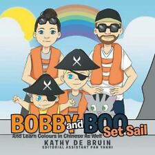Bobby and Boo Set Sail: - And Learn Colours in Chinese As Well by Kathy de Bruin