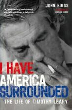 I Have America Surrounded: The Life of Timothy Leary by Higgs, John 1905548257