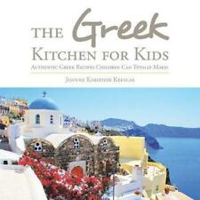 The Greek Kitchen for Kids: Authentic Greek Recipes Children Can Totally Make! b