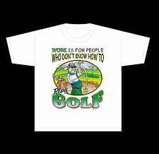 T-SHIRT GOLFING WORK IS FOR PEOPLE WHO DON'T KNOW HOW TO GOLF T-SHIRT 1762