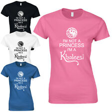 I'm Not A Princess I'm A Khaleesi Ladies T-Shirt Thrones Game of Mother Dragons