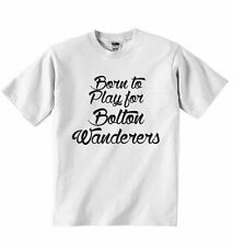 Born to Play for Bolton Wanderers, for Football Fans Baby T-shirt Tees, White