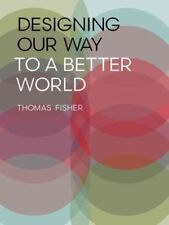 NEW Designing Our Way to a Better World by Thomas Fisher Hardcover Book (English