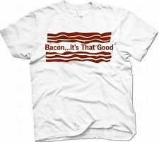 """Bacon… It's That Good."" Pork-Lover's T-Shirt White/Red"