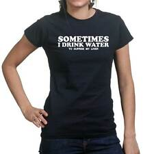 Sometimes I Drink Water Beer Drinking Game Ladies T shirt Tee Top T-shirt