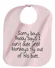 SORRY BOY'S DADDY SAY'S  I CAN'T DATE TILL MONKEY'S FLY- BABY GIRL - BABY BIB