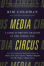 Media Circus: A Look at Private Tragedy in the Public Eye, KIM GOLDMAN NEW BOOK