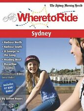 Where to Ride Sydney: Best Biking in City and Suburbs, Hayes, Simon Book The
