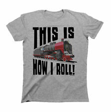 This Is how I Roll Train T-Shirt Mens Ladies Unisex Fit Funny Engine Carriage