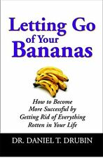 Letting Go Of Your Bananas: How to Get Rid of ..., Drubin, Dr Daniel T. Hardback