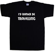 I'd Rather Be Travelling T-Shirt