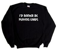 I'd Rather Be Playing Cards Sweatshirt