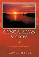 NEW - Costa Rica's Stories: Tales from the Hot Tropics by Haber, Harvey