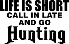 """Life Is Short Go Hunting 5.9"""" x 3.75"""" - Choose Color - Vinyl Decal Sticker #2255"""