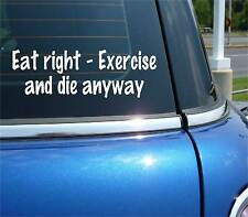 EAT RIGHT EXERCISE AND DIE ANYWAY DIET FUNNY DECAL STICKER ART CAR WALL