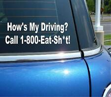 HOWS HOW'S MY DRIVING CALL 1-800-EAT SH*T FUNNY DECAL STICKER ART CAR WALL DECOR