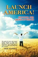 Launch America! Reviving the American Dream 9780983594017 by Nick Bassill, NEW