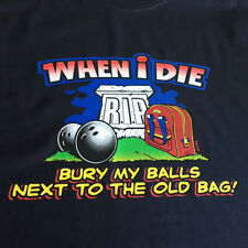 NEW FUNNY BOWLING TSHIRT - When I Die, Bury my balls next to the old bag!