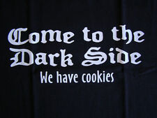 NEW FUNNY TSHIRT - Come to the dark side .. We have cookies!