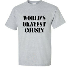 World's Okayest Cousin T-Shirt Funny Humor T Shirt