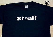 got mali? COUNTRY FUNNY CUTE T-SHIRT TEE