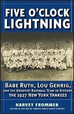 FIVE O'CLOCK LIGHTNING: BABE RUTH, LOU GEHRIG 1927 The Greatest Baseball Team