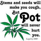 POT WILL NEVER HURT YOU GIFT T-SHIRT WEED BEER 420 WO