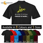Mens T-Shirt Fishing Born to Fish Forced to Work