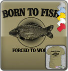 BORN TO FISH FORCED TO WORK Funny Slogan T-shirt. Men's Size Tees: S - XXL