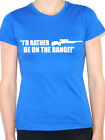 I'D RATHER BE ON THE RANGE - Hunting / Shooting / Novelty Themed Women's T-Shirt