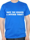 HAVE YOU HUGGED A BUTCHER TODAY? - Meat / Fun / Novelty Themed Mens T-Shirt