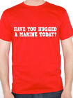 MARINE - HAVE YOU HUGGED A - Military / Commando / Work Themed Mens T-Shirt