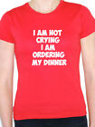 I'M NOT CRYING I'M ORDERING MY DINNER - Food / Diet /Fun Themed Womens T-Shirt