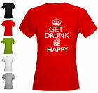 GET DRUNK AND BE HAPPY -  LADIES FITTED T-SHIRT - ALL SIZES + COLS (Hen Party)