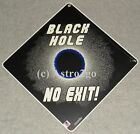 BLACK HOLE-NO EXIT!--Crosswalks Metal 12 X 12  Science Space Astronomy Glow Sign