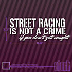 Street Racing Is Not A Crime If You Don't Get Caught - vinyl decal sticker race