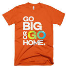 Go Big or Go Home - inspirational t-shirt