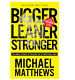 Bigger Leaner Stronger : The Simple Science of Building 2016 by Michael Matthews