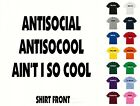 Antisocial Antisocool Ain't I So Cool T-Shirt #501 - Free Shipping