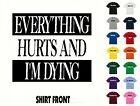 Everything Hurts And I'm Dying T-Shirt #567- Free Shipping
