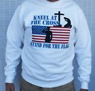 Stand For The Flag Sweat Shirt Kneel at Cross Religious Patriotic Small to 4XL