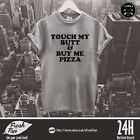 Touch My Butt & Buy Me Pizza T Shirt Cute But Psycho Slogan Prosecco