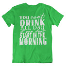 You Can't Drink All Day If You Don't Start In The Morning St Patricks Day Shirt