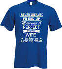 I Never Dreamed I'D Marry a Perfect Wife Mens T-shirt Living the Dream Men's Tee